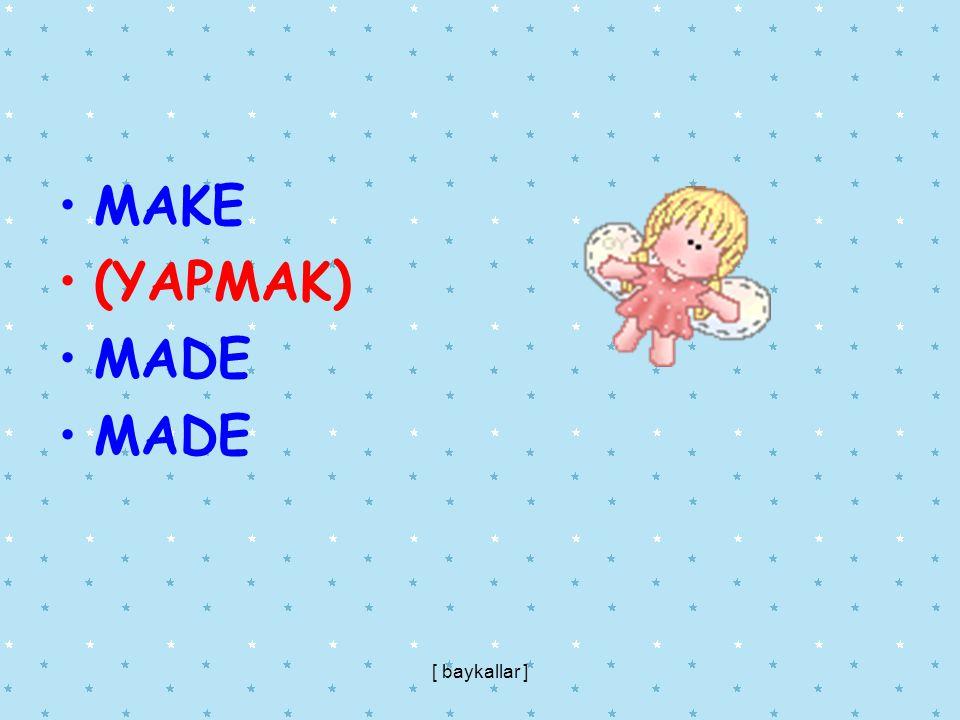 MAKE (YAPMAK) MADE [ baykallar ]